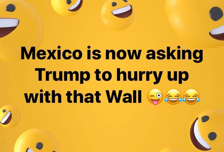 Mexico asking Trumph to hurry up with the wall